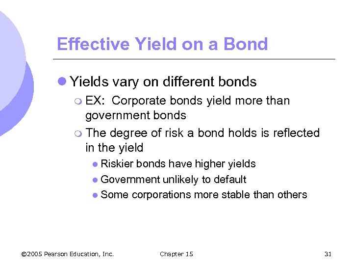 Effective Yield on a Bond l Yields vary on different bonds m EX: Corporate