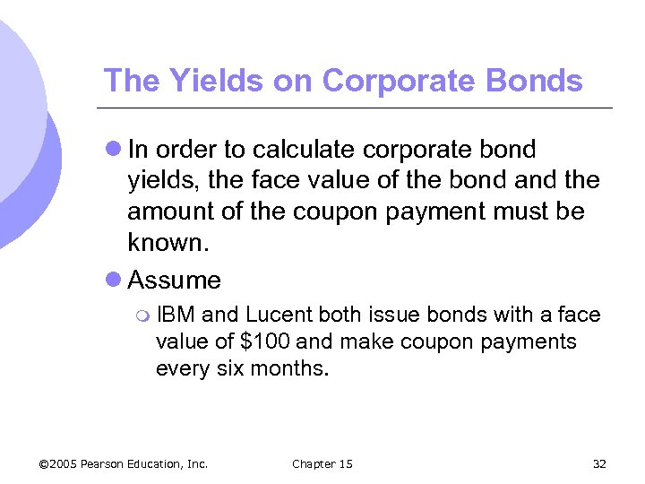 The Yields on Corporate Bonds l In order to calculate corporate bond yields, the