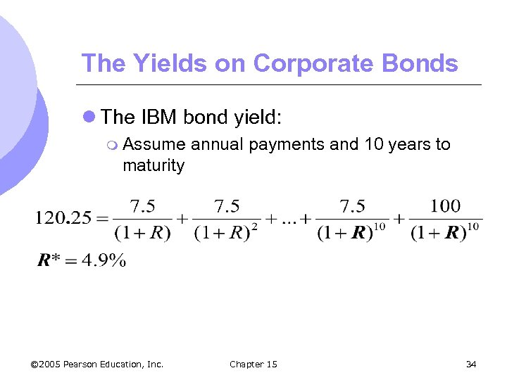 The Yields on Corporate Bonds l The IBM bond yield: m Assume annual payments