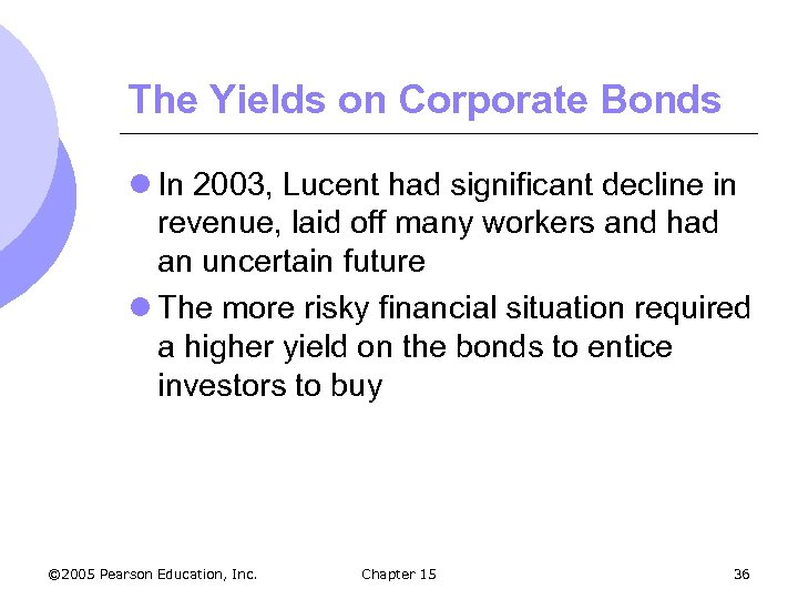 The Yields on Corporate Bonds l In 2003, Lucent had significant decline in revenue,