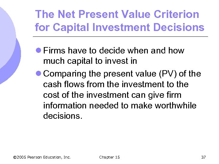 The Net Present Value Criterion for Capital Investment Decisions l Firms have to decide
