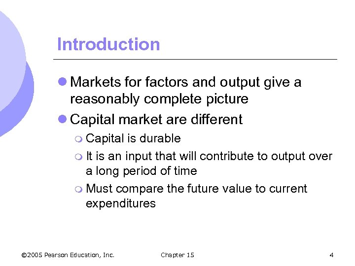 Introduction l Markets for factors and output give a reasonably complete picture l Capital