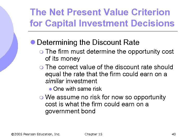 The Net Present Value Criterion for Capital Investment Decisions l Determining the Discount Rate