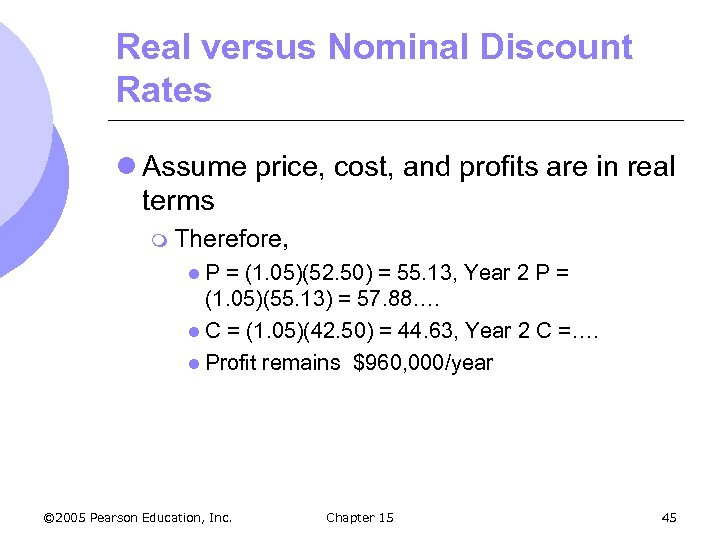 Real versus Nominal Discount Rates l Assume price, cost, and profits are in real