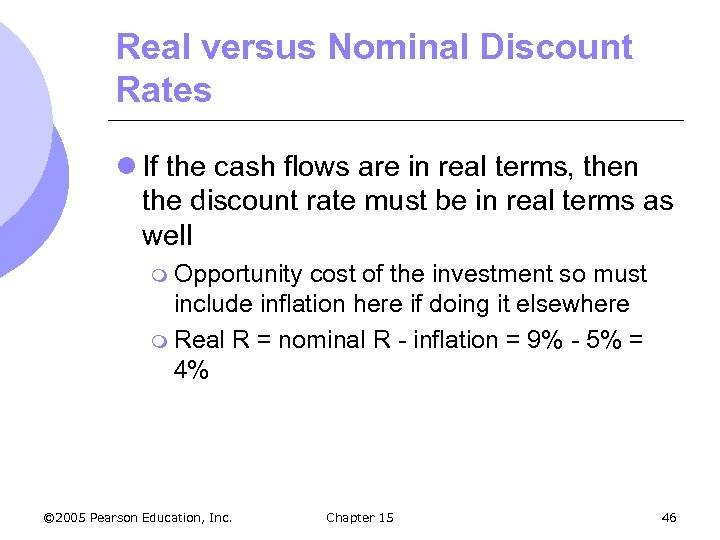 Real versus Nominal Discount Rates l If the cash flows are in real terms,