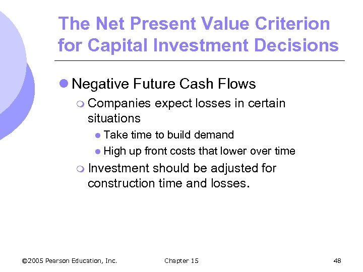 The Net Present Value Criterion for Capital Investment Decisions l Negative Future Cash Flows