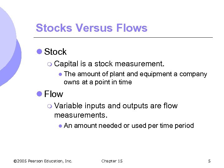 Stocks Versus Flows l Stock m Capital is a stock measurement. l The amount