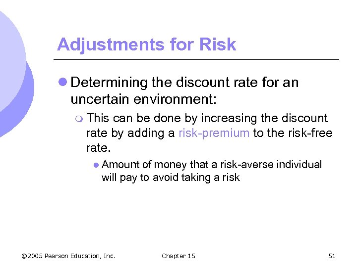 Adjustments for Risk l Determining the discount rate for an uncertain environment: m This