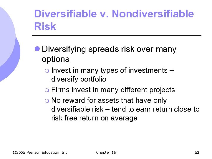 Diversifiable v. Nondiversifiable Risk l Diversifying spreads risk over many options m Invest in