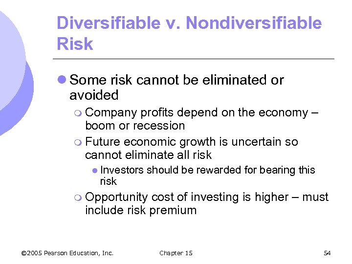 Diversifiable v. Nondiversifiable Risk l Some risk cannot be eliminated or avoided m Company