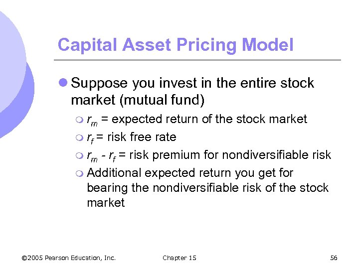 Capital Asset Pricing Model l Suppose you invest in the entire stock market (mutual