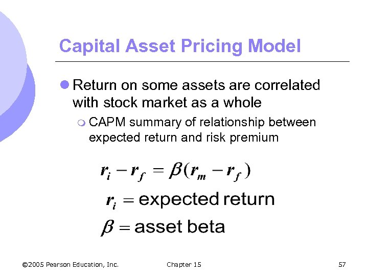 Capital Asset Pricing Model l Return on some assets are correlated with stock market