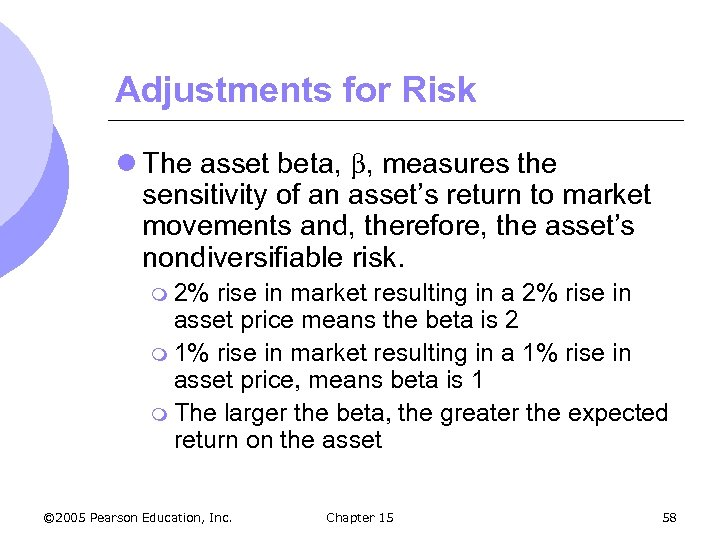Adjustments for Risk l The asset beta, , measures the sensitivity of an asset's