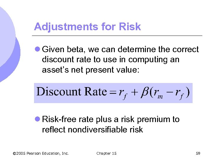 Adjustments for Risk l Given beta, we can determine the correct discount rate to
