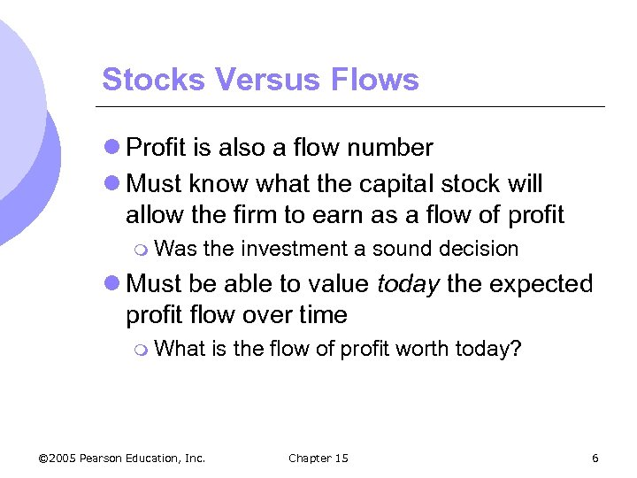 Stocks Versus Flows l Profit is also a flow number l Must know what