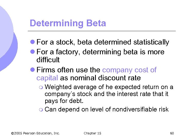 Determining Beta l For a stock, beta determined statistically l For a factory, determining