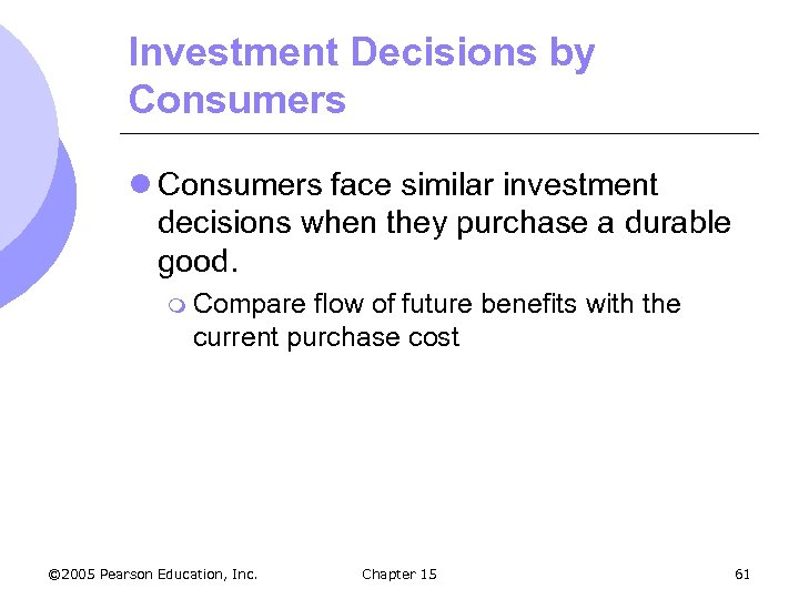 Investment Decisions by Consumers l Consumers face similar investment decisions when they purchase a