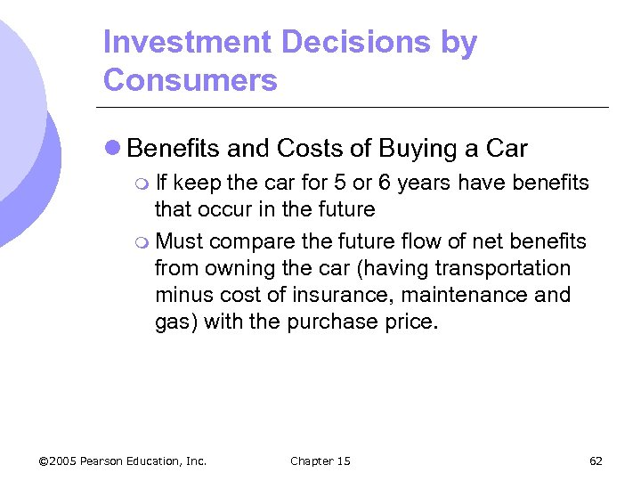 Investment Decisions by Consumers l Benefits and Costs of Buying a Car m If