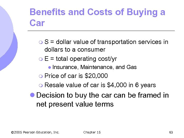 Benefits and Costs of Buying a Car m. S = dollar value of transportation