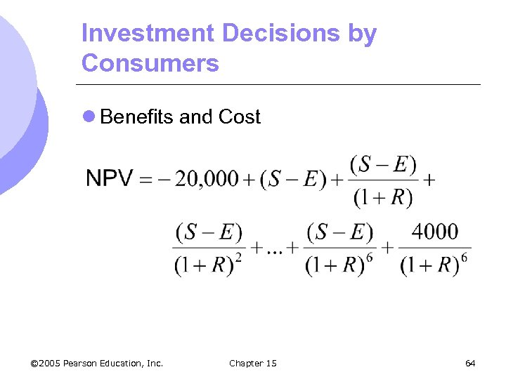 Investment Decisions by Consumers l Benefits and Cost © 2005 Pearson Education, Inc. Chapter