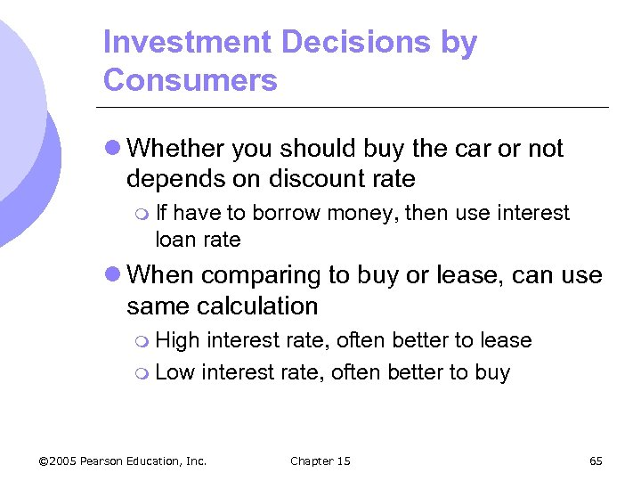 Investment Decisions by Consumers l Whether you should buy the car or not depends