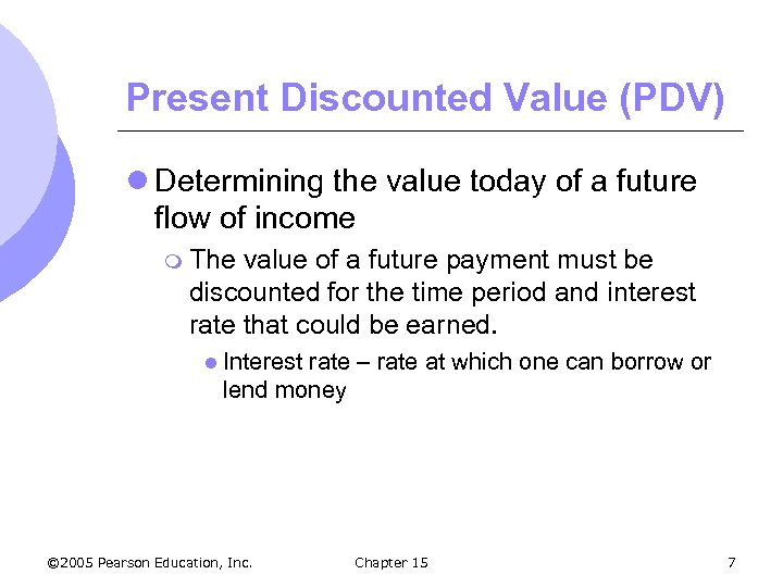 Present Discounted Value (PDV) l Determining the value today of a future flow of