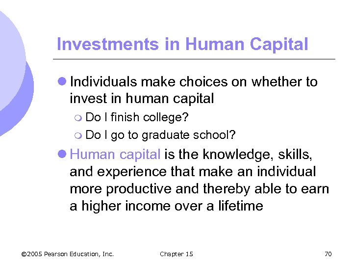 Investments in Human Capital l Individuals make choices on whether to invest in human