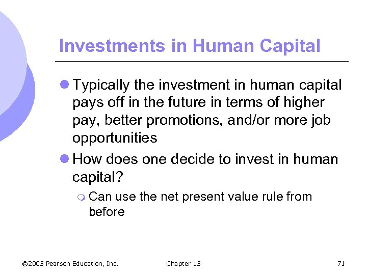 Investments in Human Capital l Typically the investment in human capital pays off in