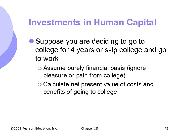 Investments in Human Capital l Suppose you are deciding to go to college for