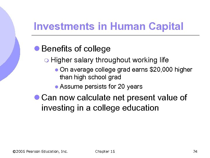 Investments in Human Capital l Benefits of college m Higher salary throughout working life