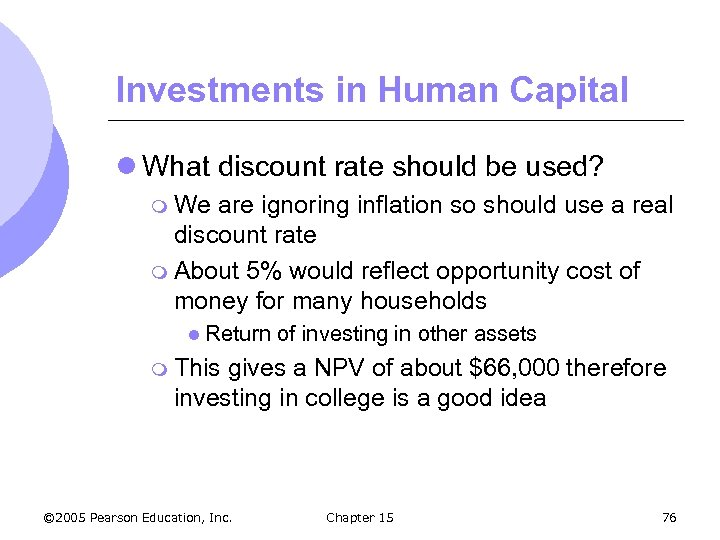 Investments in Human Capital l What discount rate should be used? m We are