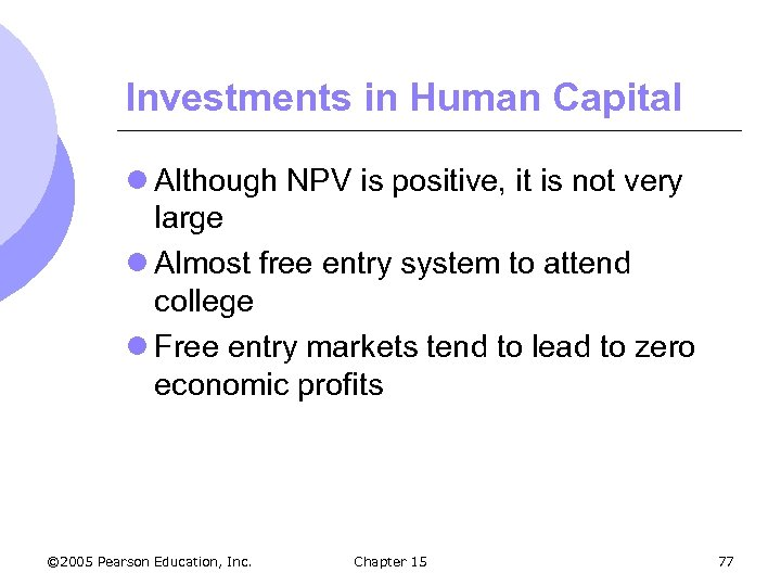 Investments in Human Capital l Although NPV is positive, it is not very large