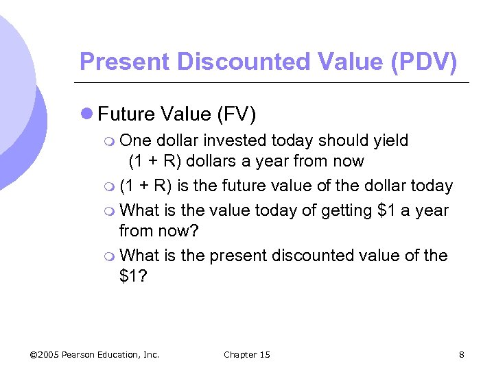 Present Discounted Value (PDV) l Future Value (FV) m One dollar invested today should