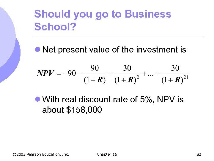 Should you go to Business School? l Net present value of the investment is