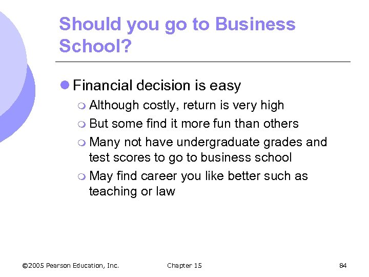 Should you go to Business School? l Financial decision is easy m Although costly,