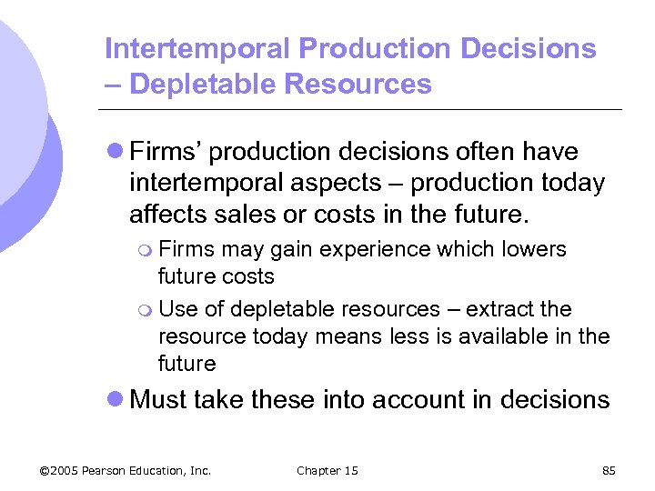 Intertemporal Production Decisions – Depletable Resources l Firms' production decisions often have intertemporal aspects