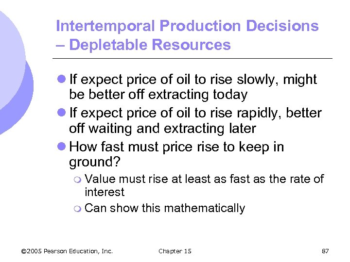 Intertemporal Production Decisions – Depletable Resources l If expect price of oil to rise