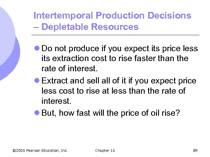 Intertemporal Production Decisions – Depletable Resources l Do not produce if you expect its