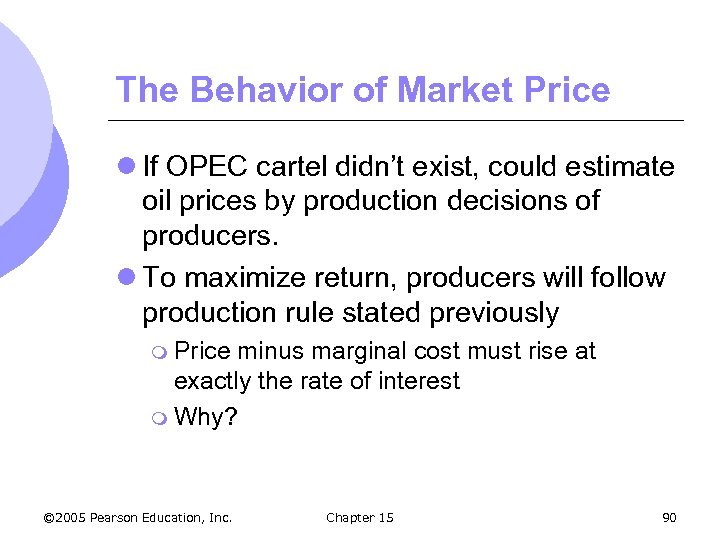 The Behavior of Market Price l If OPEC cartel didn't exist, could estimate oil