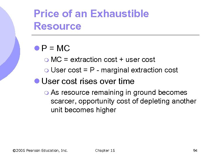 Price of an Exhaustible Resource l P = MC m MC = extraction cost