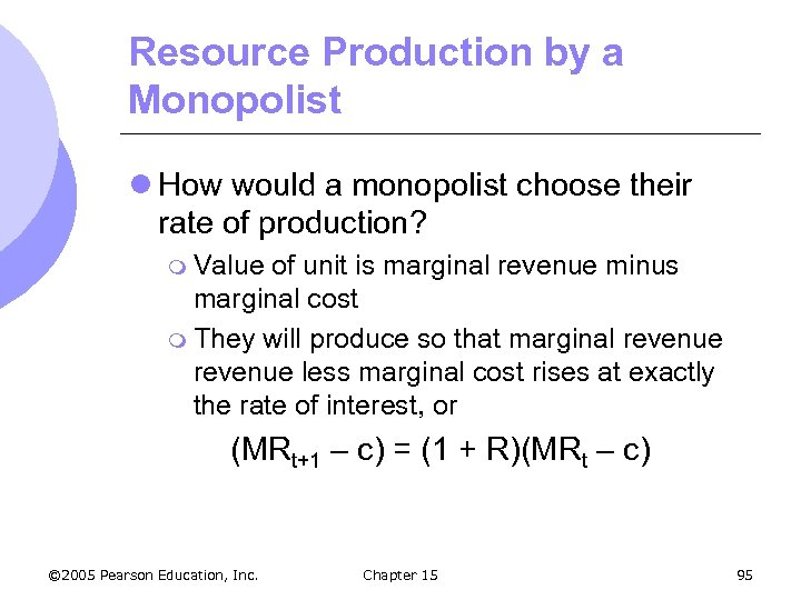 Resource Production by a Monopolist l How would a monopolist choose their rate of