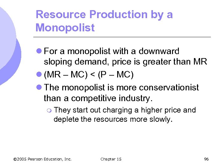 Resource Production by a Monopolist l For a monopolist with a downward sloping demand,