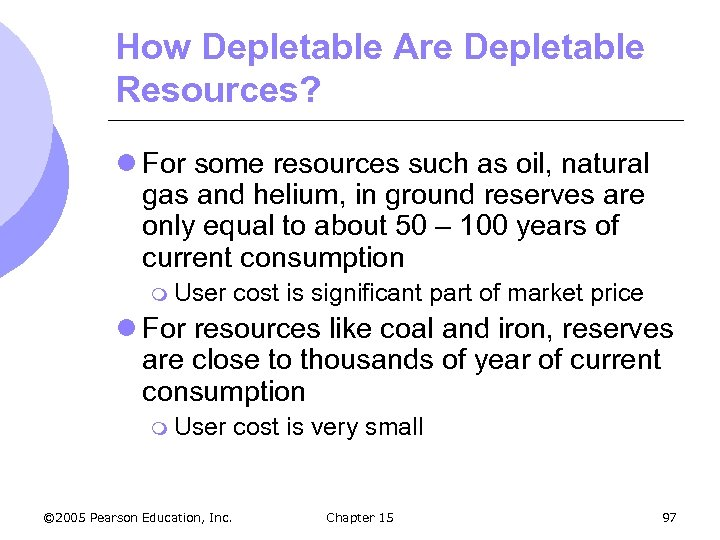 How Depletable Are Depletable Resources? l For some resources such as oil, natural gas