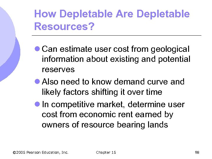 How Depletable Are Depletable Resources? l Can estimate user cost from geological information about