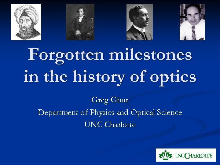 Forgotten milestones in the history of optics Greg Gbur Department of Physics and Optical