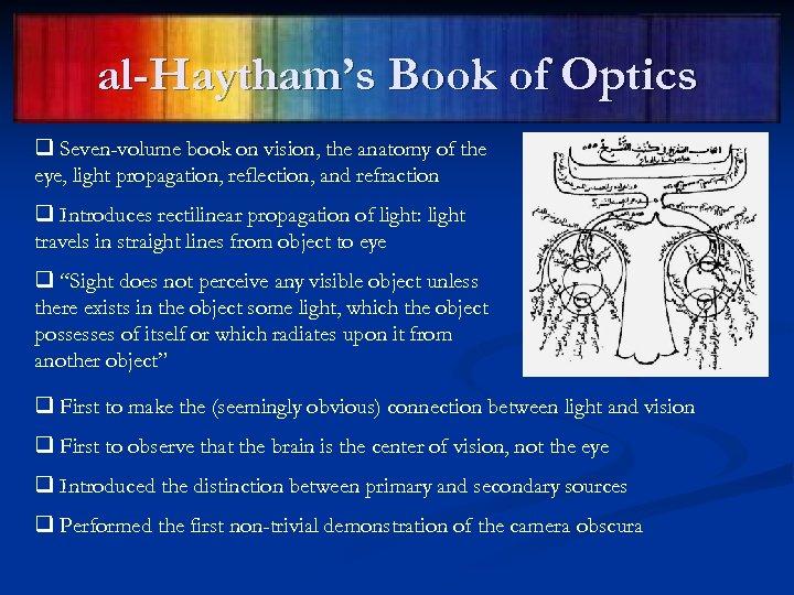 al-Haytham's Book of Optics q Seven-volume book on vision, the anatomy of the eye,