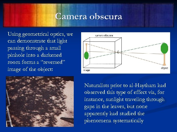 Camera obscura Using geometrical optics, we can demonstrate that light passing through a small