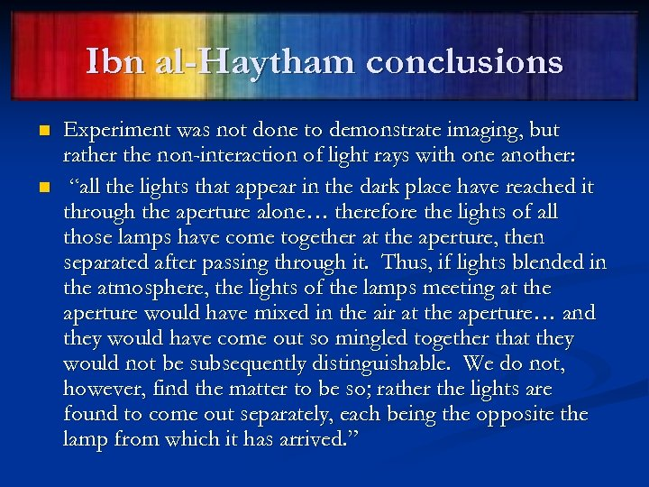 Ibn al-Haytham conclusions n n Experiment was not done to demonstrate imaging, but rather