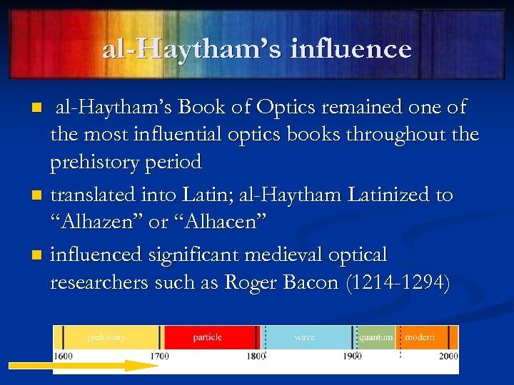 al-Haytham's influence al-Haytham's Book of Optics remained one of the most influential optics books