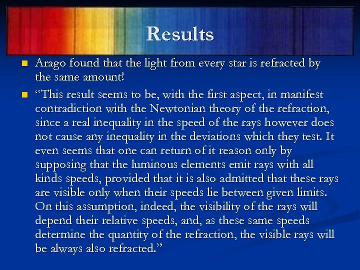 Results n n Arago found that the light from every star is refracted by